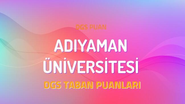 DGS Adıyaman Üniversitesi 2022 Taban Puanları