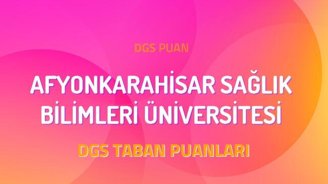 DGS Afyonkarahisar Sağlık Bilimleri Üniversitesi 2022 Taban Puanları