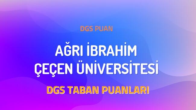DGS Ağrı İbrahim Çeçen Üniversitesi 2022 Taban Puanları