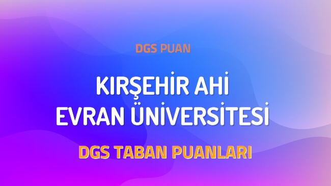 DGS Kırşehir Ahi Evran Üniversitesi 2022 Taban Puanları