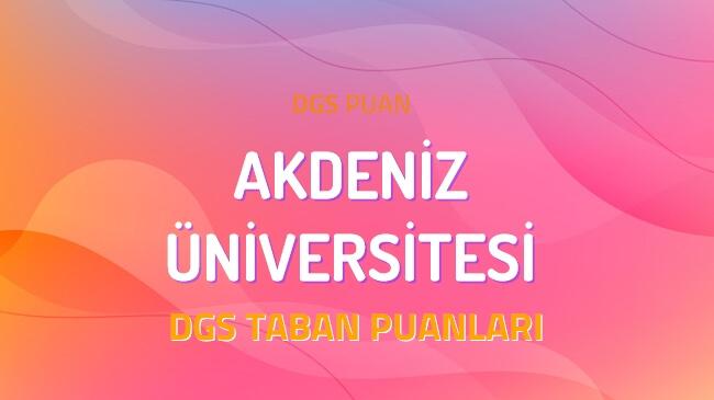 DGS Akdeniz Üniversitesi 2022 Taban Puanları