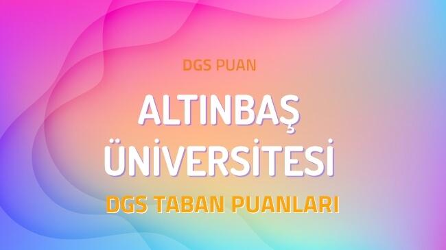 DGS Altınbaş Üniversitesi 2022 Taban Puanları
