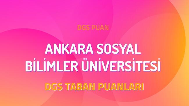 DGS Ankara Sosyal Bilimler Üniversitesi 2022 Taban Puanları