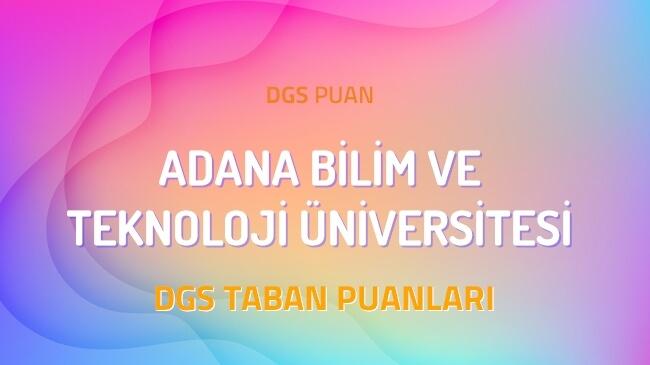 DGS Adana Bilim ve Teknoloji Üniversitesi 2022 Taban Puanları