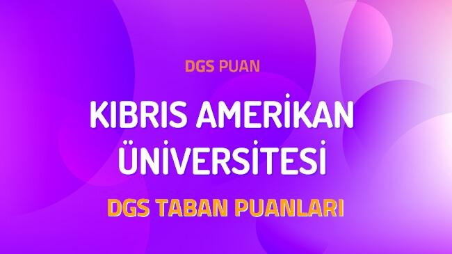 DGS Kıbrıs Amerikan Üniversitesi 2022 Taban Puanları
