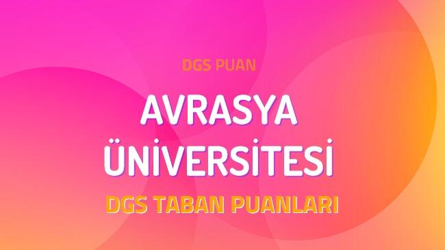 DGS Avrasya Üniversitesi 2022 Taban Puanları