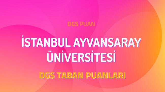 DGS İstanbul Ayvansaray Üniversitesi 2022 Taban Puanları