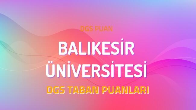 DGS Balıkesir Üniversitesi 2022 Taban Puanları