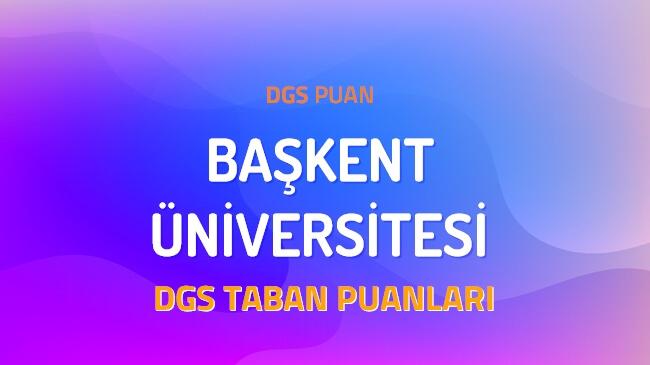 DGS Başkent Üniversitesi 2022 Taban Puanları