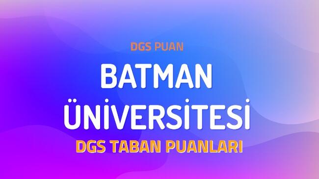 DGS Batman Üniversitesi 2022 Taban Puanları