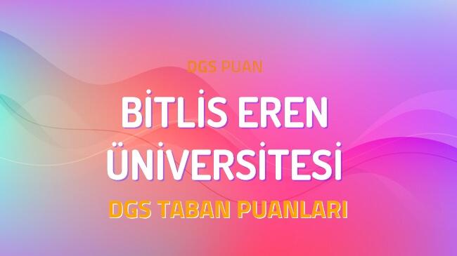 DGS Bitlis Eren Üniversitesi 2022 Taban Puanları