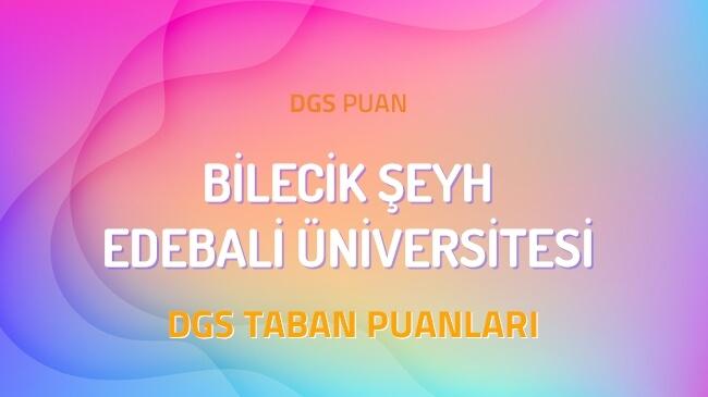 DGS Bilecik Şeyh Edebali Üniversitesi 2022 Taban Puanları