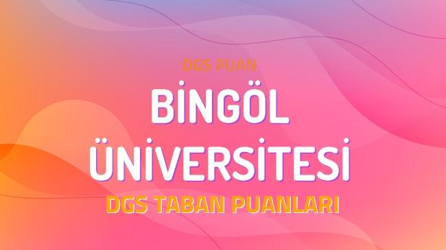 DGS Bingöl Üniversitesi 2022 Taban Puanları