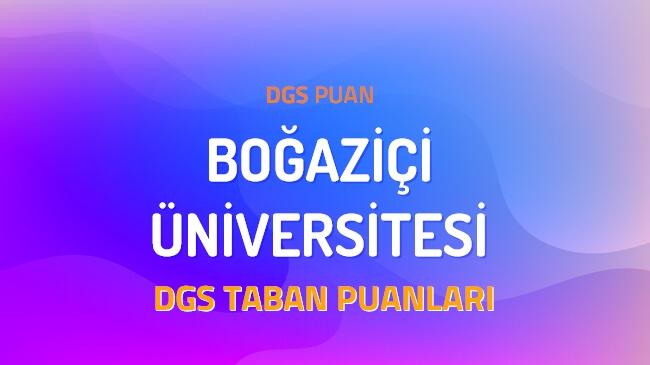 DGS Boğaziçi Üniversitesi 2022 Taban Puanları