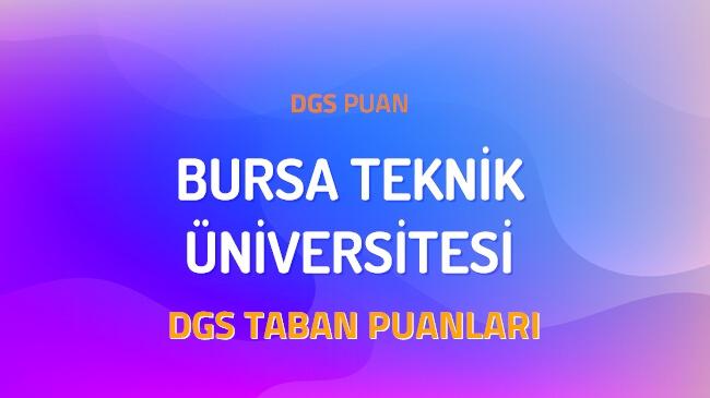 DGS Bursa Teknik Üniversitesi 2022 Taban Puanları