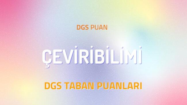 DGS Çeviribilimi 2022 Taban Puanları ve Kontenjanları