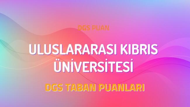 DGS Uluslararası Kıbrıs Üniversitesi 2022 Taban Puanları