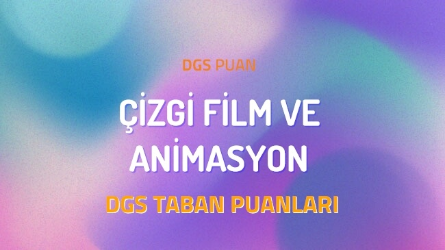 DGS Çizgi Film ve Animasyon 2022 Taban Puanları ve Kontenjanları