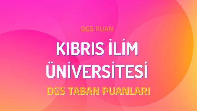 DGS Kıbrıs İlim Üniversitesi 2022 Taban Puanları