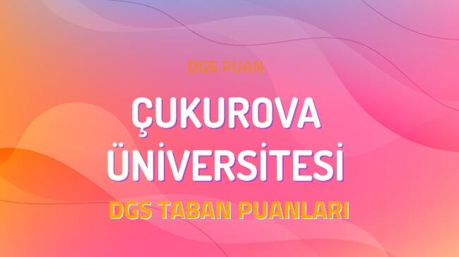 DGS Çukurova Üniversitesi 2022 Taban Puanları