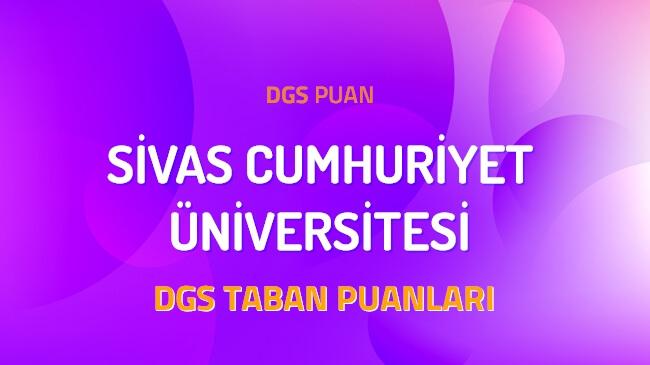 DGS Sivas Cumhuriyet Üniversitesi 2022 Taban Puanları