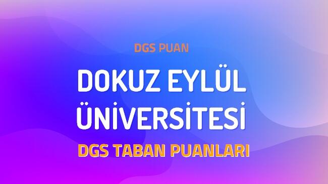 DGS Dokuz Eylül Üniversitesi 2022 Taban Puanları