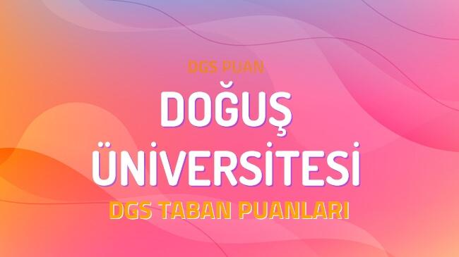 DGS Doğuş Üniversitesi 2022 Taban Puanları