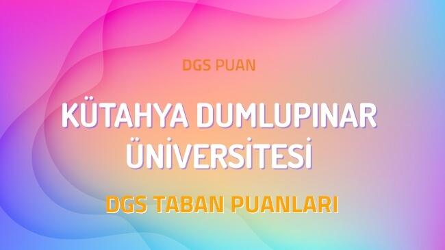 DGS Kütahya Dumlupınar Üniversitesi 2022 Taban Puanları