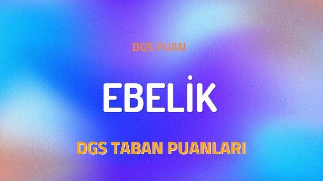 DGS Ebelik 2022 Taban Puanları ve Kontenjanları