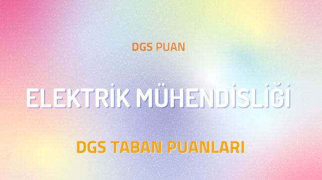 DGS Elektrik Mühendisliği 2022 Taban Puanları ve Kontenjanları