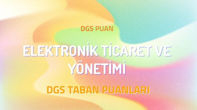 DGS Elektronik Ticaret ve Yönetimi 2022 Taban Puanları