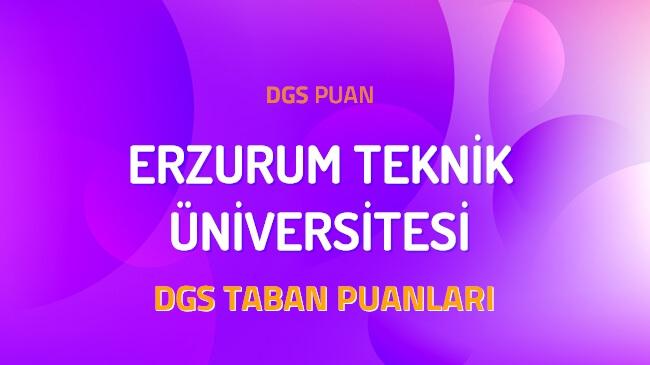 DGS Erzurum Teknik Üniversitesi 2022 Taban Puanları