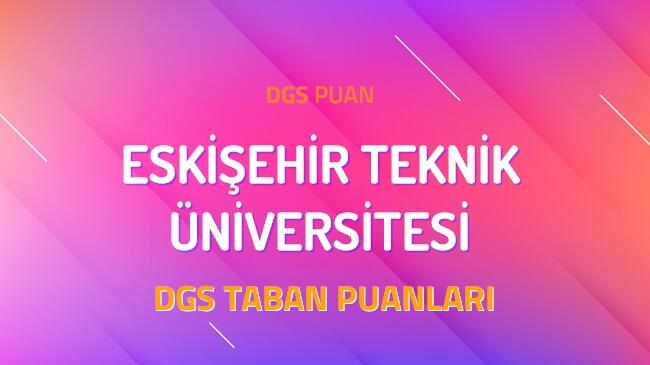 DGS Eskişehir Teknik Üniversitesi 2022 Taban Puanları