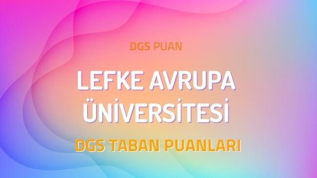 DGS Lefke Avrupa Üniversitesi 2022 Taban Puanları