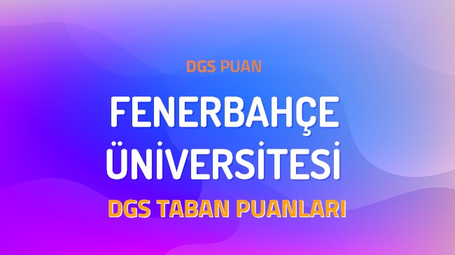 DGS Fenerbahçe Üniversitesi 2022 Taban Puanları