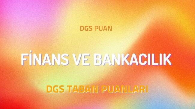 DGS Finans ve Bankacılık 2022 Taban Puanları ve Kontenjanları