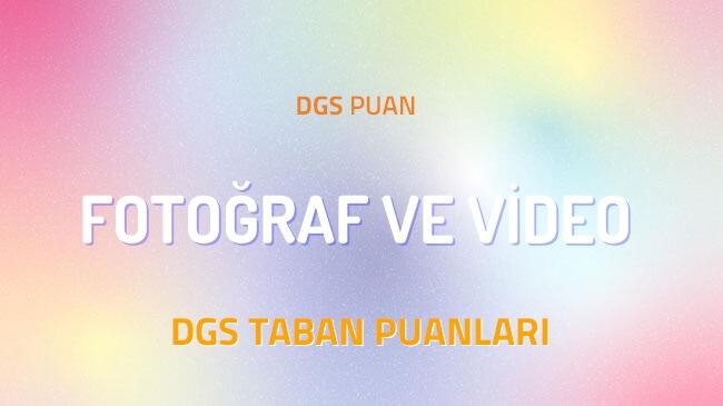 DGS Fotoğraf ve Video 2022 Taban Puanları ve Kontenjanları