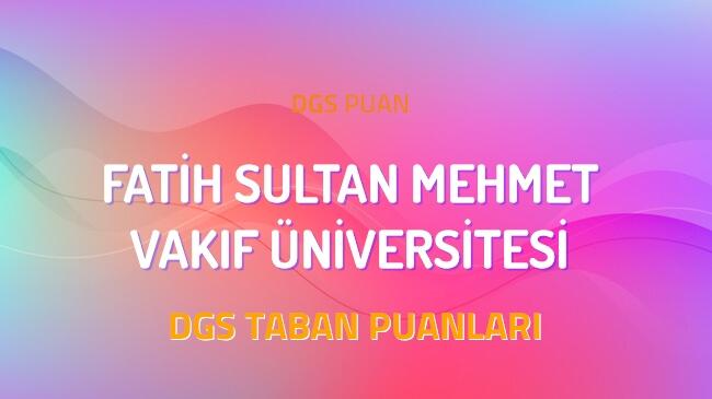DGS Fatih Sultan Mehmet Vakıf Üniversitesi 2022 Taban Puanları