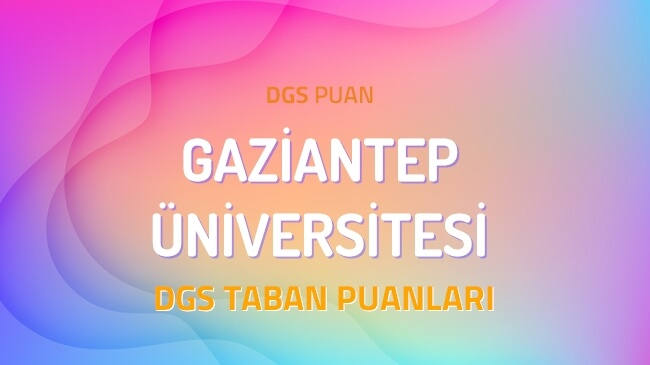 DGS Gaziantep Üniversitesi 2022 Taban Puanları
