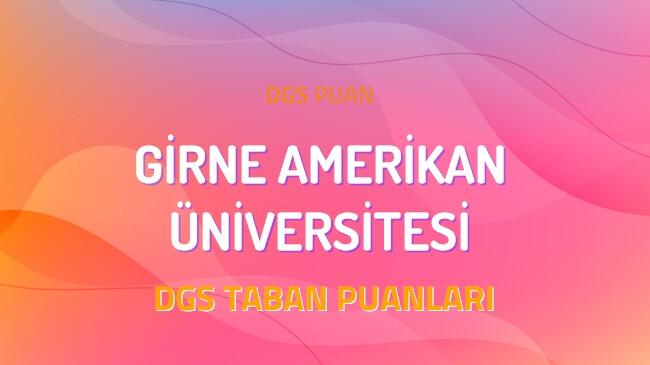 DGS Girne Amerikan Üniversitesi 2022 Taban Puanları