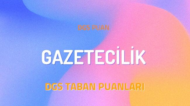 DGS Gazetecilik 2022 Taban Puanları ve Kontenjanları