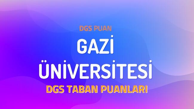 DGS Gazi Üniversitesi 2022 Taban Puanları
