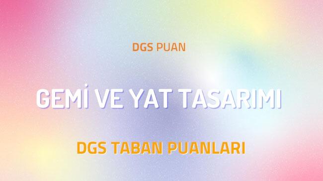 DGS Gemi ve Yat Tasarımı 2022 Taban Puanları ve Kontenjanları