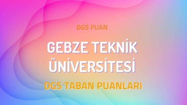 DGS Gebze Teknik Üniversitesi 2022 Taban Puanları