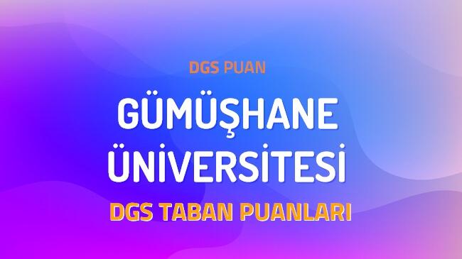 DGS Gümüşhane Üniversitesi 2022 Taban Puanları