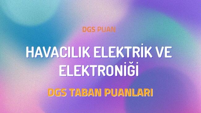 DGS Havacılık Elektrik ve Elektroniği 2022 Taban Puanları
