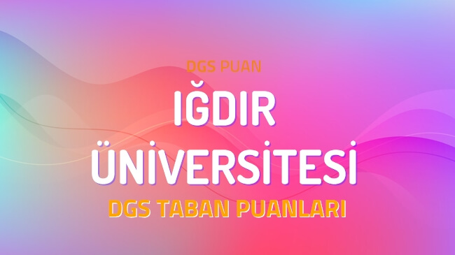 DGS Iğdır Üniversitesi 2022 Taban Puanları