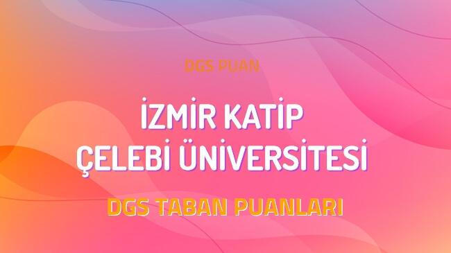 DGS İzmir Katip Çelebi Üniversitesi 2022 Taban Puanları