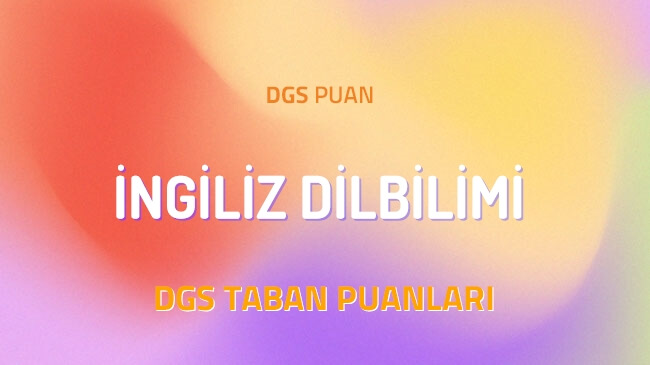 DGS İngiliz Dilbilimi 2022 Taban Puanları ve Kontenjanları