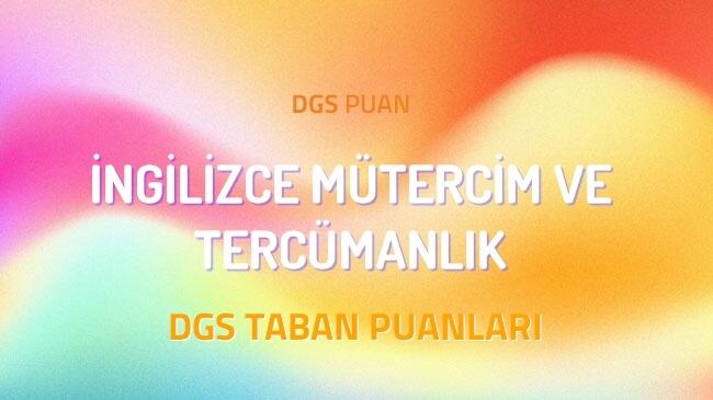 DGS İngilizce Mütercim ve Tercümanlık 2022 Taban Puanları